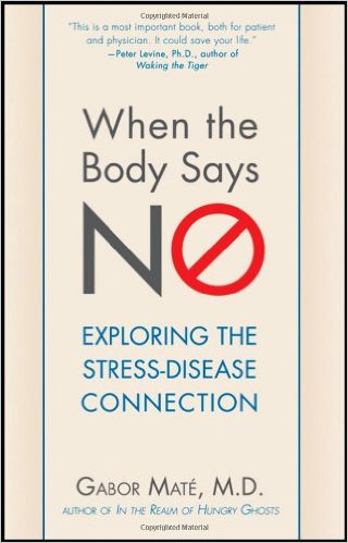 When The Body Says No - Understanding the Stress Disease Connection